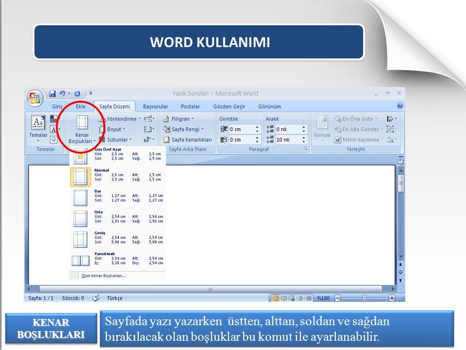 WORD KULLANIMI Sayfada yazı yazarken üstten, alttan, soldan ve sağdan bırakılacak olan boşluklar bu komut ile ayarlanabilir. KENAR BOŞLUKLARI