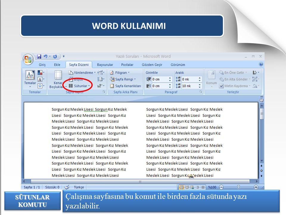 WORD KULLANIMI Çalışma sayfasına bu komut ile birden fazla sütunda yazı yazılabilir. SÜTUNLAR KOMUTU
