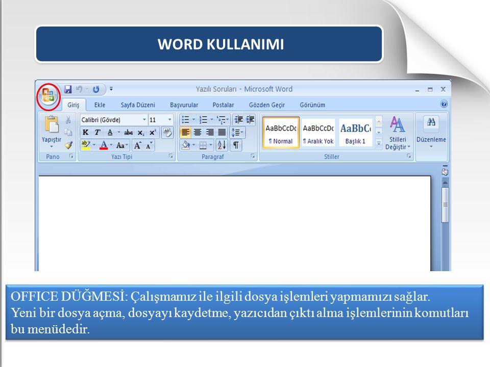 WORD KULLANIMI OFFICE DÜĞMESİ: Çalışmamız ile ilgili dosya işlemleri yapmamızı sağlar. Yeni bir dosya açma, dosyayı kaydetme, yazıcıdan çıktı alma işl