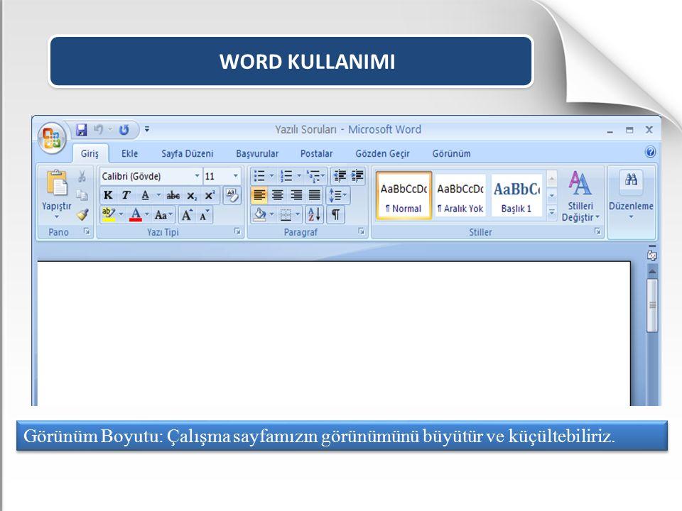 WORD KULLANIMI Görünüm Boyutu: Çalışma sayfamızın görünümünü büyütür ve küçültebiliriz.