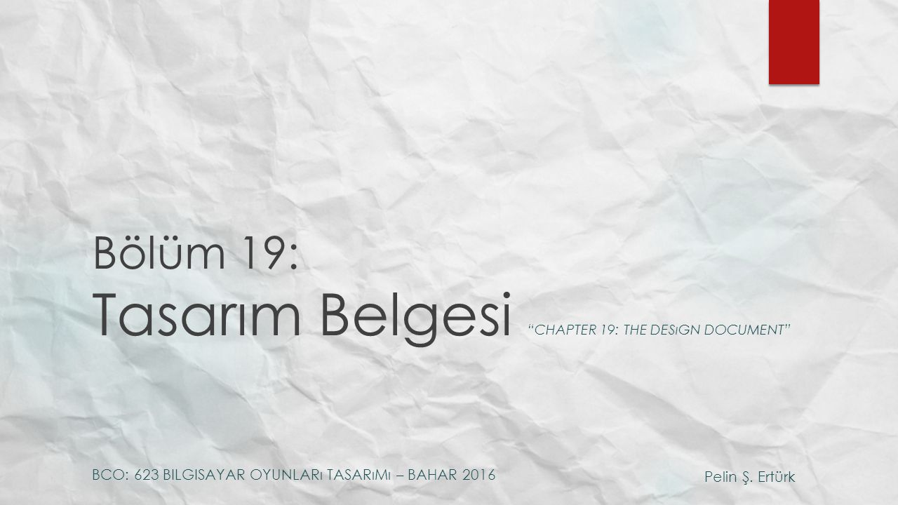 Bölüm 19: Tasarım Belgesi CHAPTER 19: THE DESıGN DOCUMENT Pelin Ş.