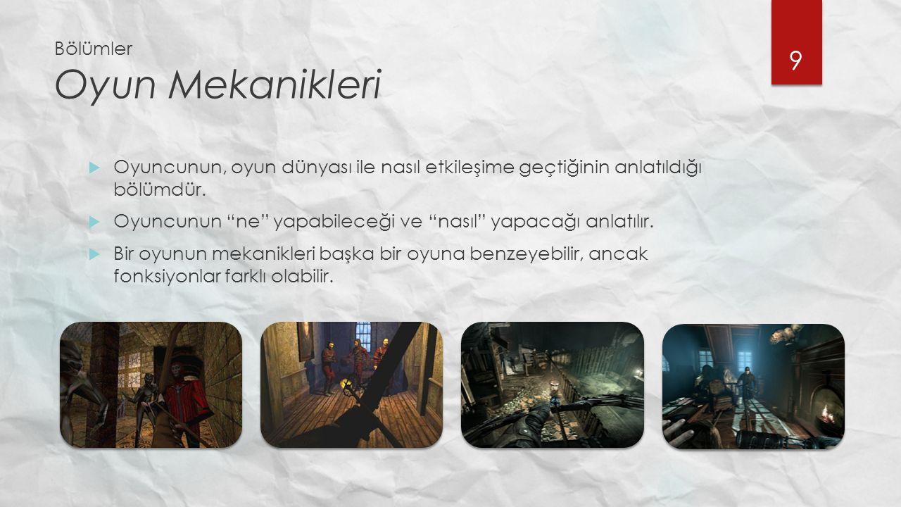 Bölümler Oyun Mekanikleri  Oyuncunun, oyun dünyası ile nasıl etkileşime geçtiğinin anlatıldığı bölümdür.