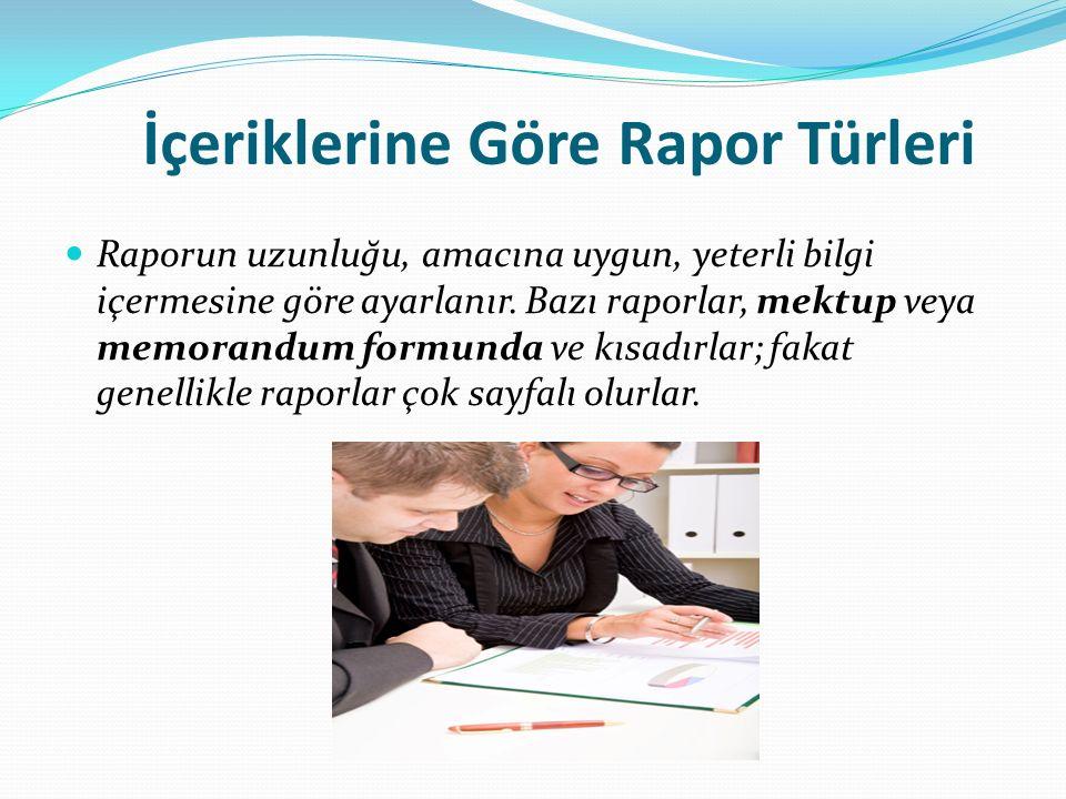 İçeriklerine Göre Rapor Türleri Raporun uzunluğu, amacına uygun, yeterli bilgi içermesine göre ayarlanır. Bazı raporlar, mektup veya memorandum formun