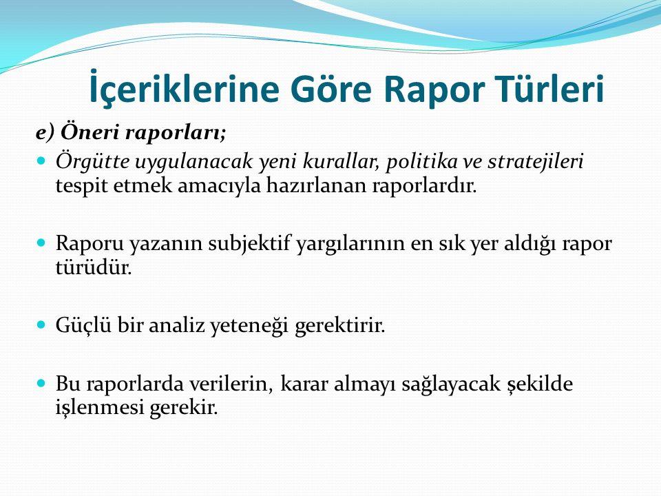 İçeriklerine Göre Rapor Türleri e) Öneri raporları; Örgütte uygulanacak yeni kurallar, politika ve stratejileri tespit etmek amacıyla hazırlanan raporlardır.