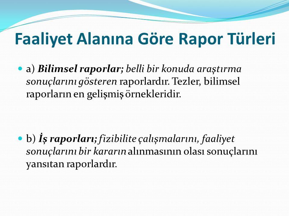 Faaliyet Alanına Göre Rapor Türleri a) Bilimsel raporlar; belli bir konuda araştırma sonuçlarını gösteren raporlardır.