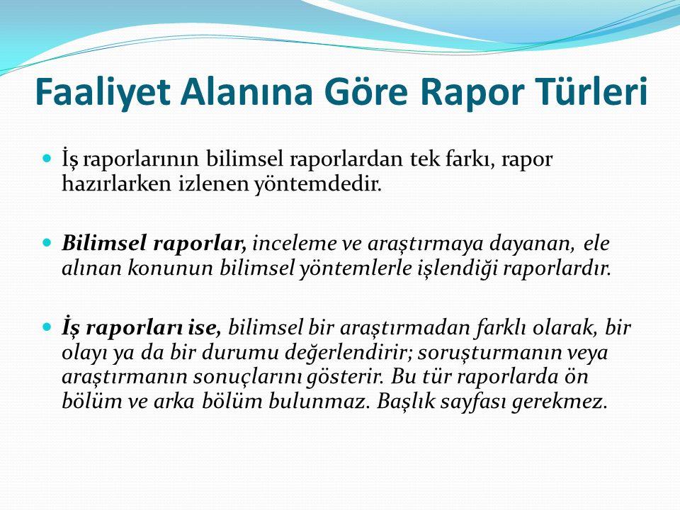 Faaliyet Alanına Göre Rapor Türleri İş raporlarının bilimsel raporlardan tek farkı, rapor hazırlarken izlenen yöntemdedir.