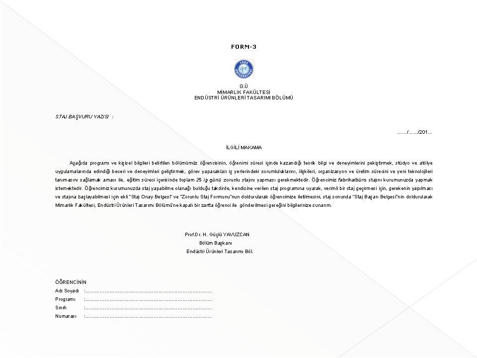  Öğrenci staj yapacağı kurumu belirledikten sonra bölüm staj komisyonunun onayına sunmak zorundadır.