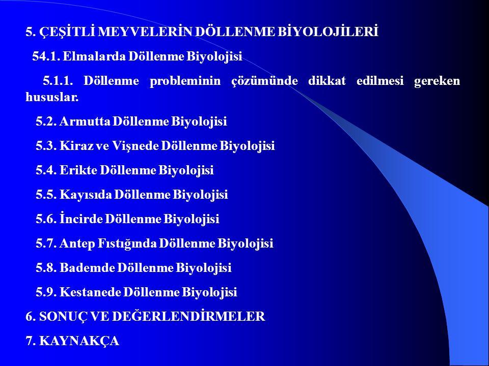 5. ÇEŞİTLİ MEYVELERİN DÖLLENME BİYOLOJİLERİ 54.1. Elmalarda Döllenme Biyolojisi 5.1.1. Döllenme probleminin çözümünde dikkat edilmesi gereken hususlar