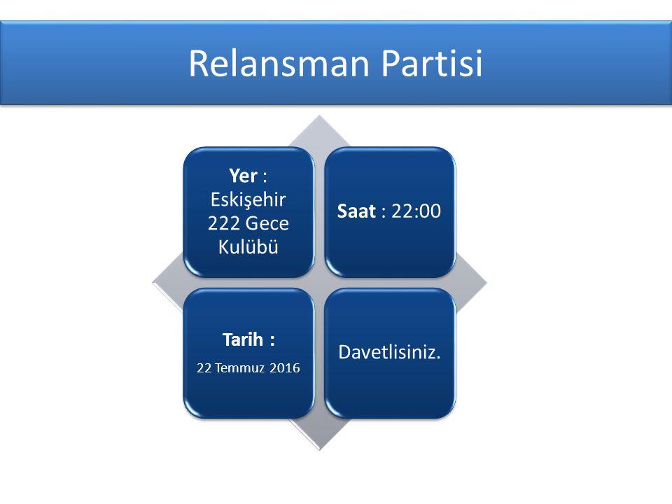 Relansman Partisi Yer : Eskişehir 222 Gece Kulübü Saat : 22:00 Tarih : 22 Temmuz 2016 Davetlisiniz.