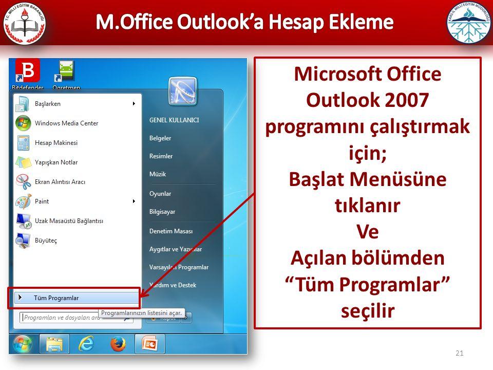 """21 Microsoft Office Outlook 2007 programını çalıştırmak için; Başlat Menüsüne tıklanır Ve Açılan bölümden """"Tüm Programlar"""" seçilir"""