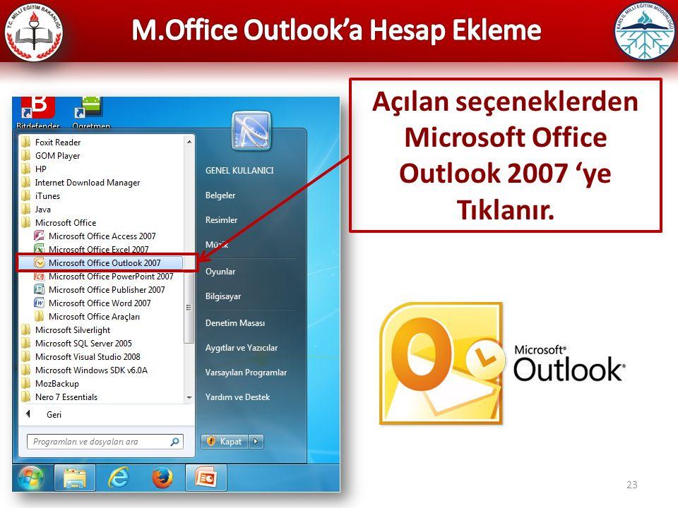 23 Açılan seçeneklerden Microsoft Office Outlook 2007 'ye Tıklanır.