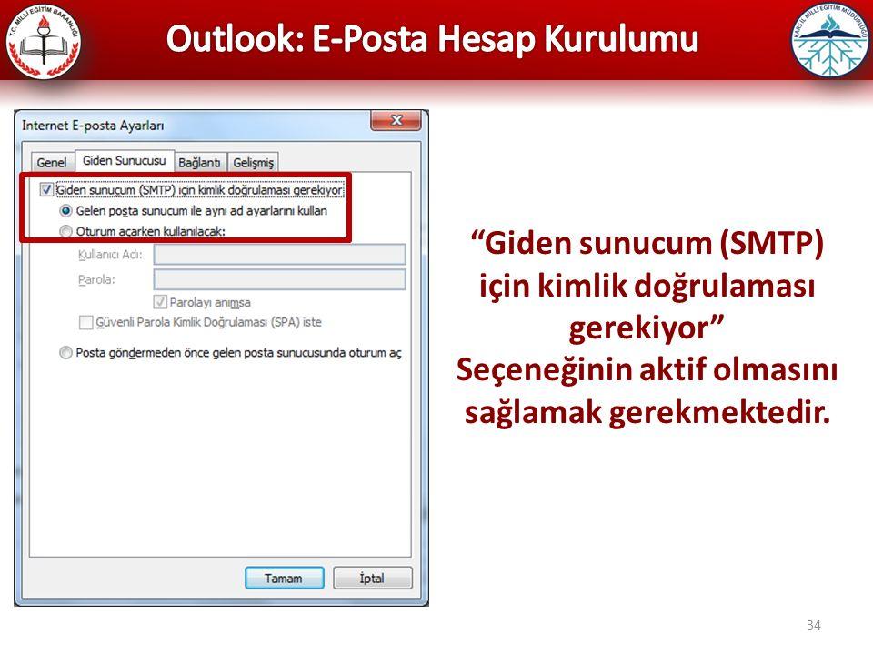 """34 """"Giden sunucum (SMTP) için kimlik doğrulaması gerekiyor"""" Seçeneğinin aktif olmasını sağlamak gerekmektedir."""