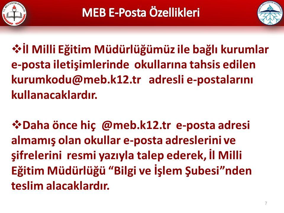 7  İl Milli Eğitim Müdürlüğümüz ile bağlı kurumlar e-posta iletişimlerinde okullarına tahsis edilen kurumkodu@meb.k12.tr adresli e-postalarını kullan