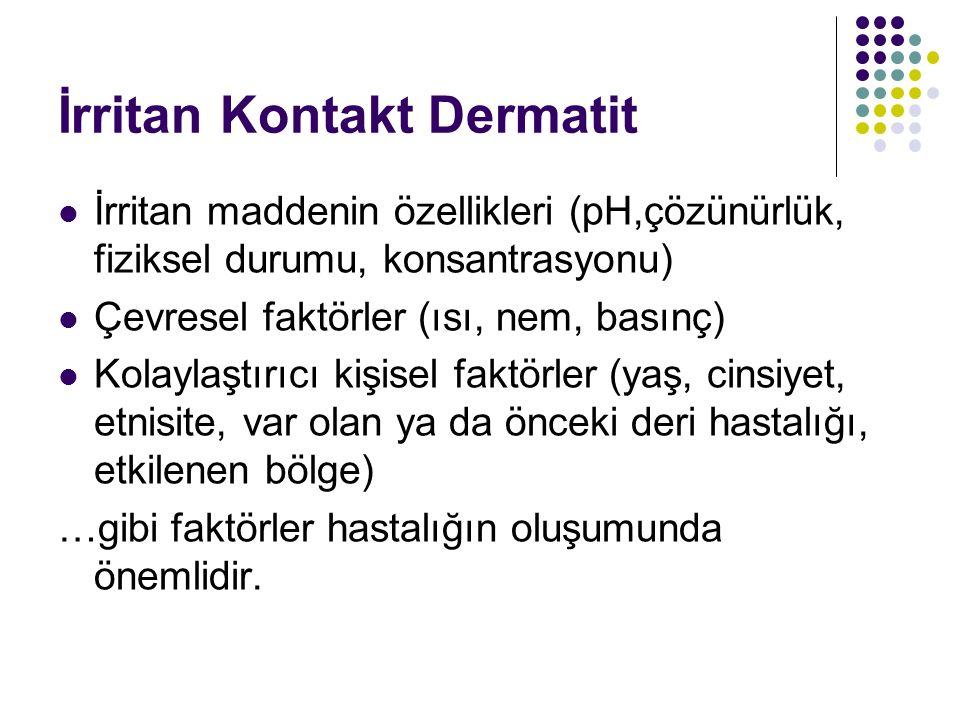 İrritan Kontakt Dermatit İrritan maddenin özellikleri (pH,çözünürlük, fiziksel durumu, konsantrasyonu) Çevresel faktörler (ısı, nem, basınç) Kolaylaşt