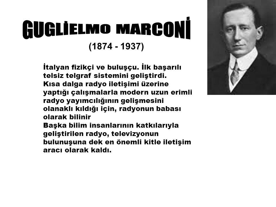 (1874 - 1937) İtalyan fizikçi ve buluşçu. İlk başarılı telsiz telgraf sistemini geliştirdi.