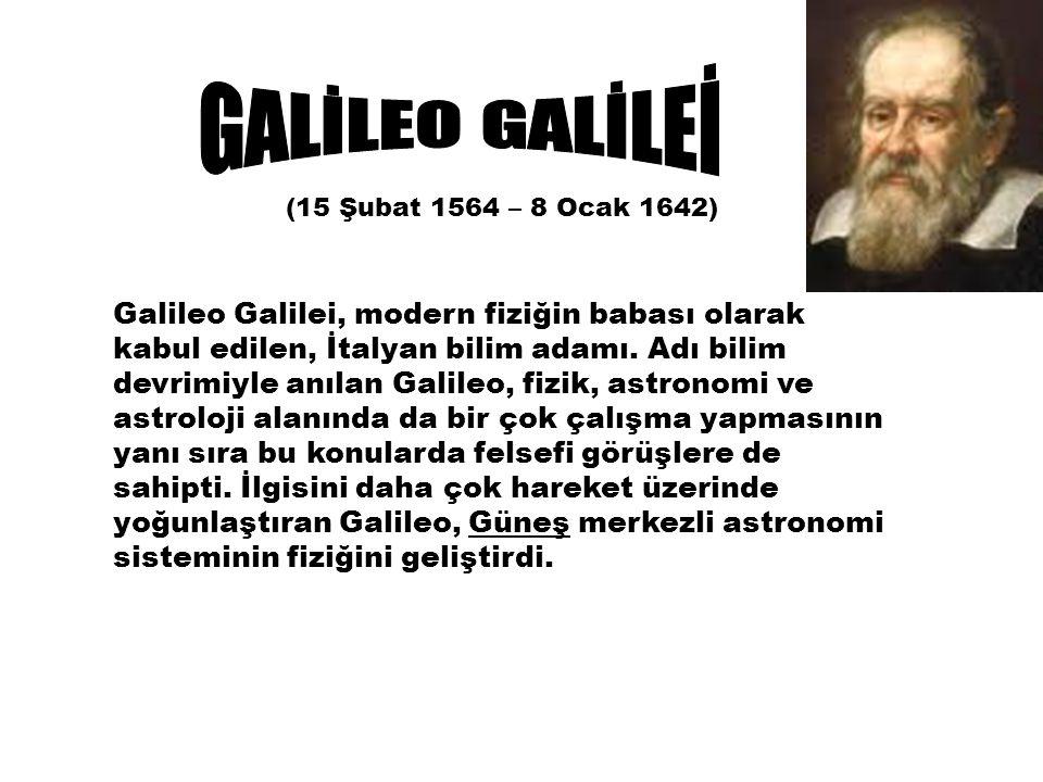 Galileo Galilei, modern fiziğin babası olarak kabul edilen, İtalyan bilim adamı.