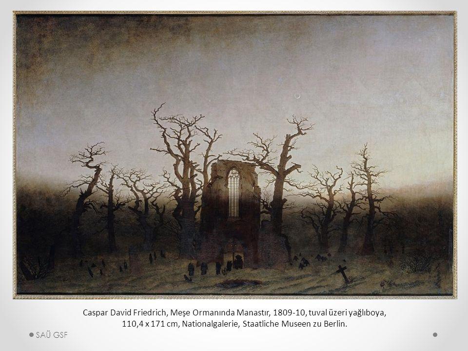 Caspar David Friedrich, Meşe Ormanında Manastır, 1809-10, tuval üzeri yağlıboya, 110,4 x 171 cm, Nationalgalerie, Staatliche Museen zu Berlin.