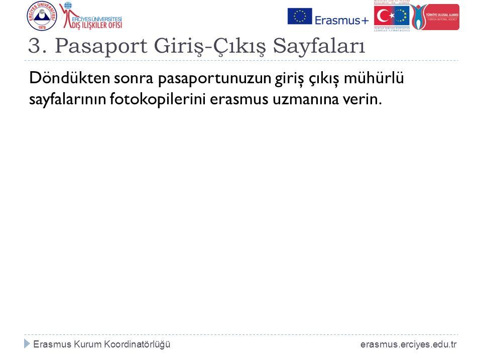 3. Pasaport Giriş-Çıkış Sayfaları Döndükten sonra pasaportunuzun giriş çıkış mühürlü sayfalarının fotokopilerini erasmus uzmanına verin. Erasmus Kurum