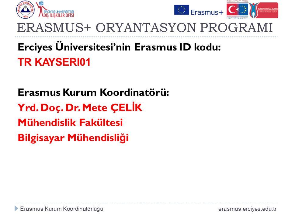 ERASMUS+ ORYANTASYON PROGRAMI Erciyes Üniversitesi'nin Erasmus ID kodu: TR KAYSERI01 Erasmus Kurum Koordinatörü: Yrd.