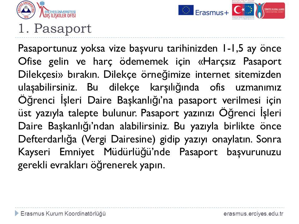 1. Pasaport Pasaportunuz yoksa vize başvuru tarihinizden 1-1,5 ay önce Ofise gelin ve harç ödememek için «Harçsız Pasaport Dilekçesi» bırakın. Dilekçe