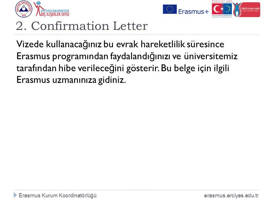 2. Confirmation Letter Vizede kullanaca ğ ınız bu evrak hareketlilik süresince Erasmus programından faydalandı ğ ınızı ve üniversitemiz tarafından hib