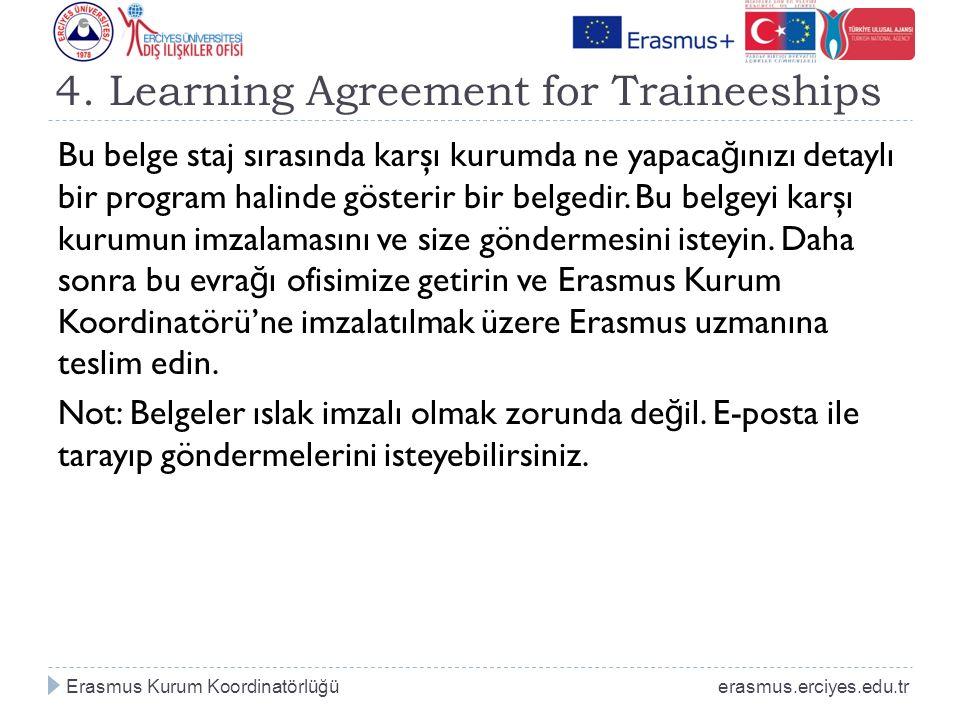 4. Learning Agreement for Traineeships Bu belge staj sırasında karşı kurumda ne yapaca ğ ınızı detaylı bir program halinde gösterir bir belgedir. Bu b