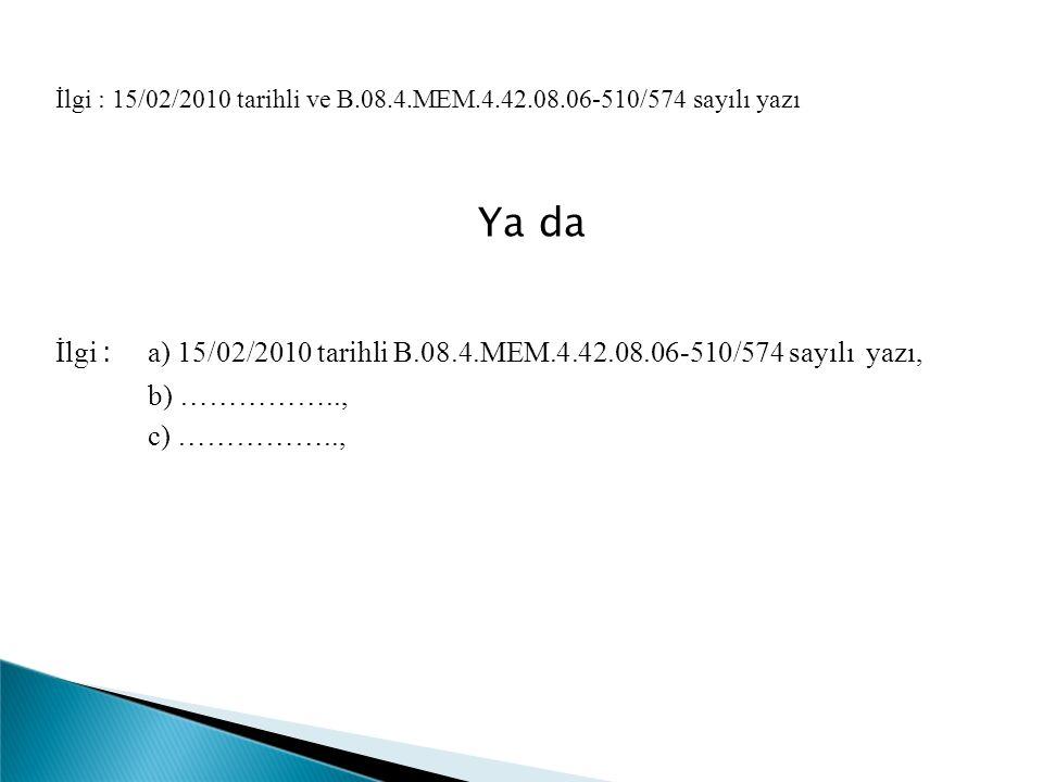 İlgi : 15/02/2010 tarihli ve B.08.4.MEM.4.42.08.06-510/574 sayılı yazı Ya da İlgi : a) 15/02/2010 tarihli B.08.4.MEM.4.42.08.06-510/574 sayılı yazı, b