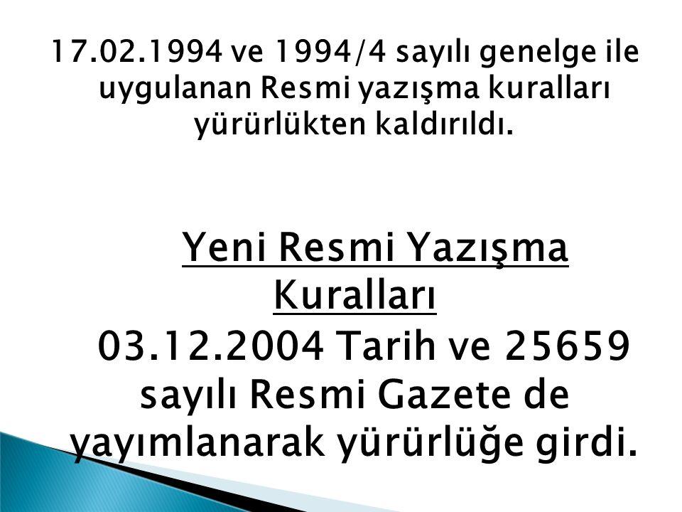17.02.1994 ve 1994/4 sayılı genelge ile uygulanan Resmi yazışma kuralları yürürlükten kaldırıldı. Yeni Resmi Yazışma Kuralları 03.12.2004 Tarih ve 256