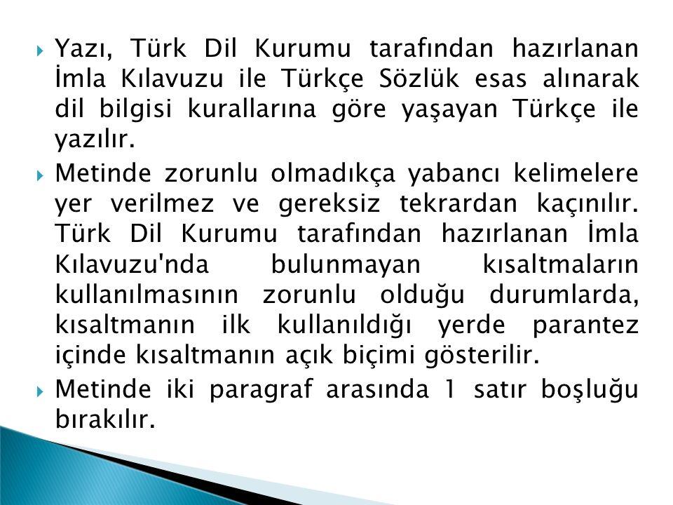  Yazı, Türk Dil Kurumu tarafından hazırlanan İmla Kılavuzu ile Türkçe Sözlük esas alınarak dil bilgisi kurallarına göre yaşayan Türkçe ile yazılır. 