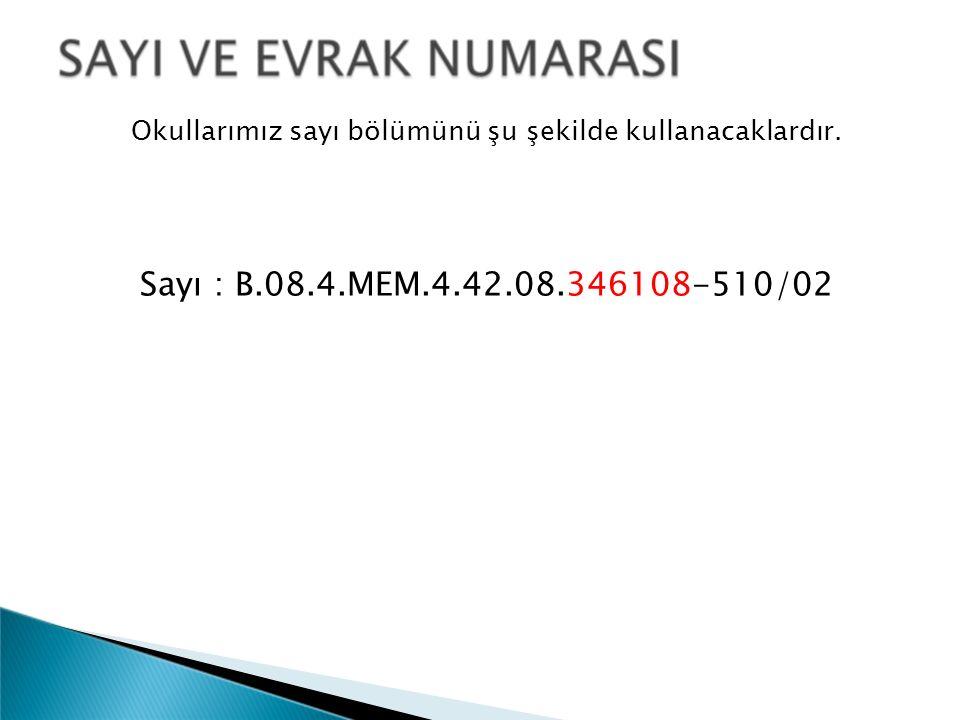 Okullarımız sayı bölümünü şu şekilde kullanacaklardır. Sayı : B.08.4.MEM.4.42.08.346108-510/02