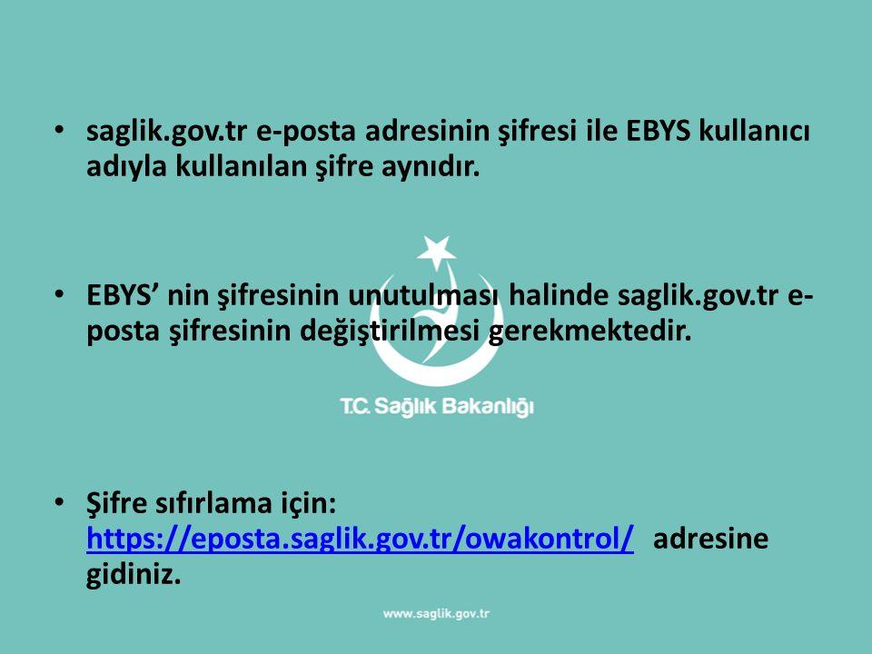 saglik.gov.tr e-posta adresinin şifresi ile EBYS kullanıcı adıyla kullanılan şifre aynıdır. EBYS' nin şifresinin unutulması halinde saglik.gov.tr e- p