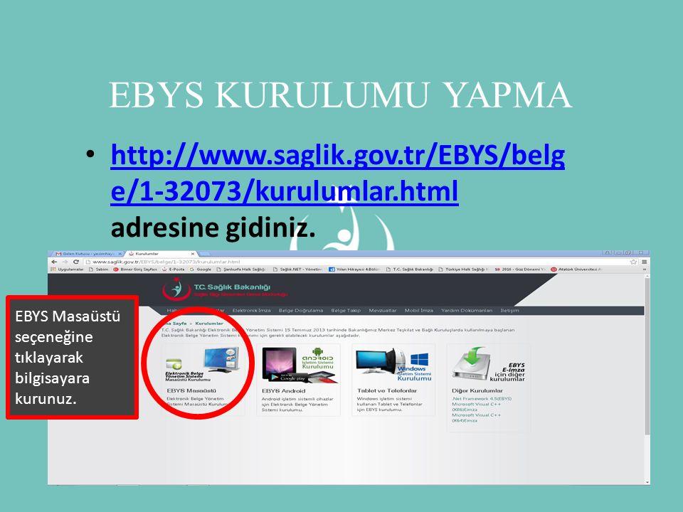 EBYS KURULUMU YAPMA http://www.saglik.gov.tr/EBYS/belg e/1-32073/kurulumlar.html adresine gidiniz. http://www.saglik.gov.tr/EBYS/belg e/1-32073/kurulu