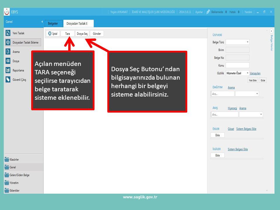 Açılan menüden TARA seçeneği seçilirse tarayıcıdan belge taratarak sisteme eklenebilir. Dosya Seç Butonu' ndan bilgisayarınızda bulunan herhangi bir b