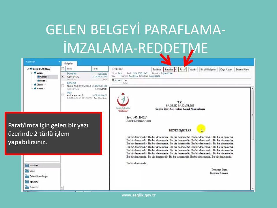 GELEN BELGEYİ PARAFLAMA- İMZALAMA-REDDETME Paraf/imza için gelen bir yazı üzerinde 2 türlü işlem yapabilirsiniz.