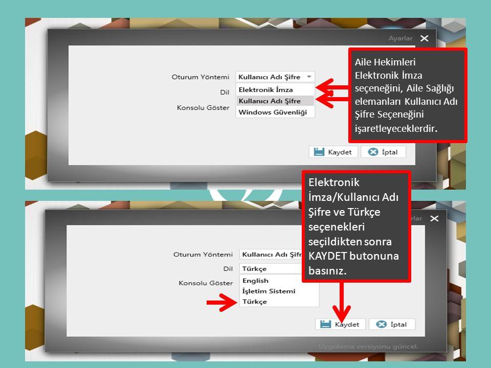 Elektronik İmza/Kullanıcı Adı Şifre ve Türkçe seçenekleri seçildikten sonra KAYDET butonuna basınız. Aile Hekimleri Elektronik İmza seçeneğini, Aile S