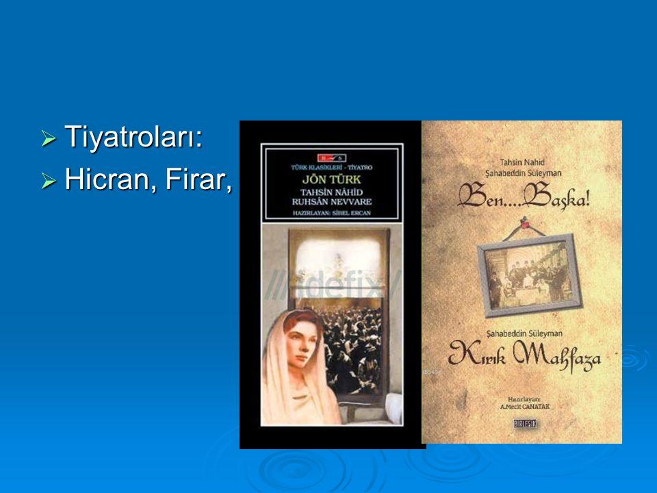  Tiyatroları:  Hicran, Firar,