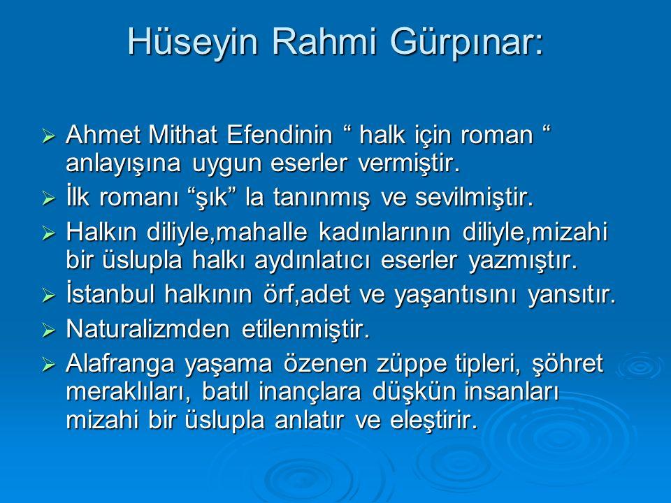 Hüseyin Rahmi Gürpınar:  Ahmet Mithat Efendinin halk için roman anlayışına uygun eserler vermiştir.
