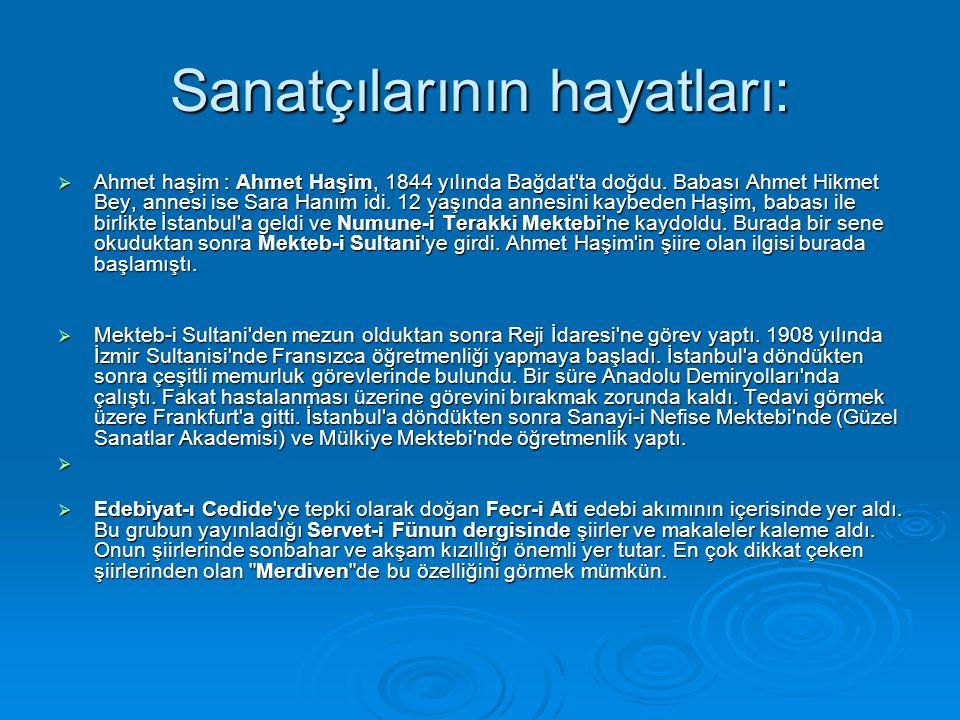 Sanatçılarının hayatları:  Ahmet haşim : Ahmet Haşim, 1844 yılında Bağdat ta doğdu.