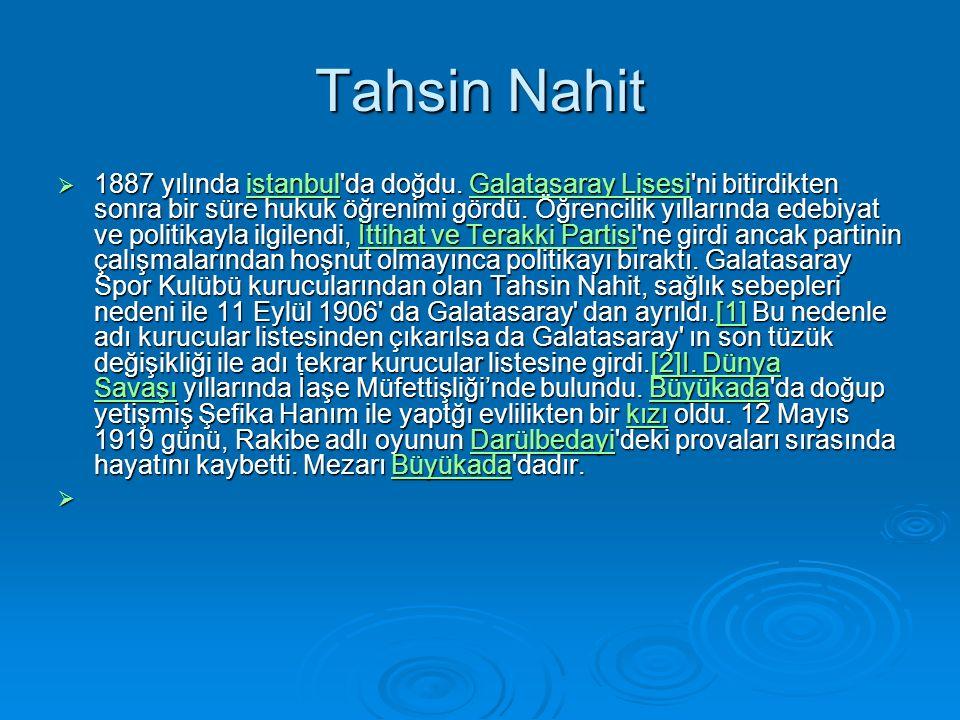 Tahsin Nahit  1887 yılında istanbul da doğdu.