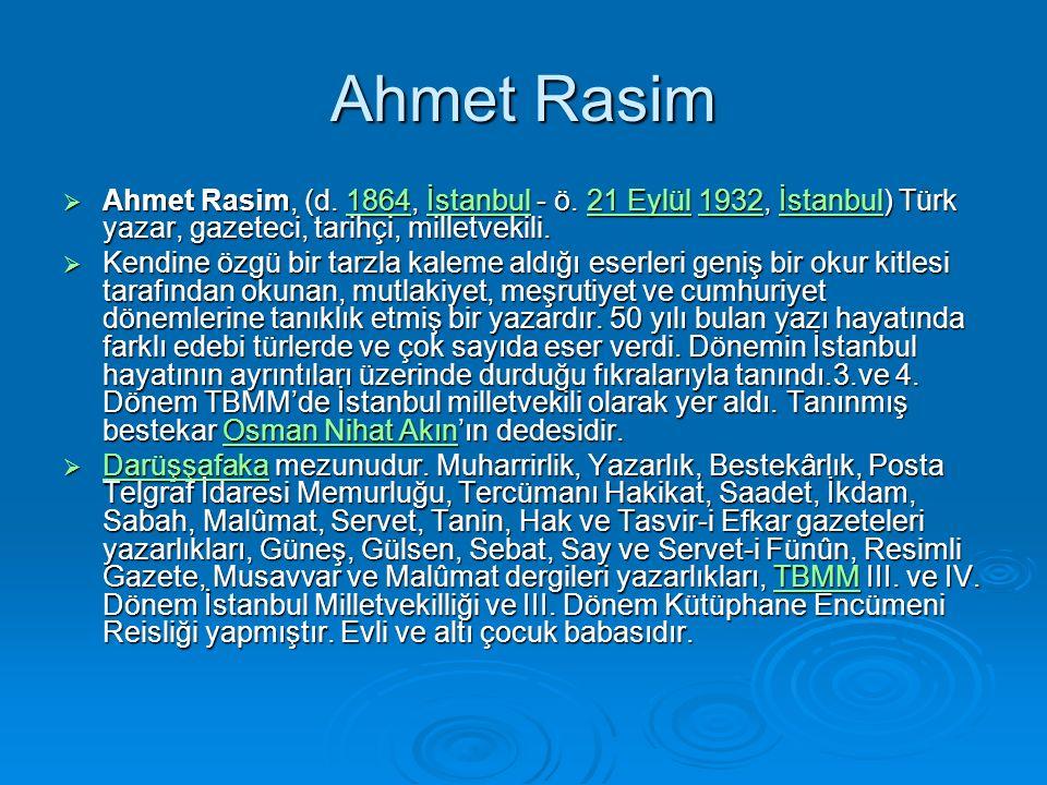 Ahmet Rasim  Ahmet Rasim, (d. 1864, İstanbul - ö.