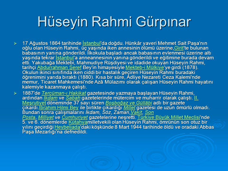 Hüseyin Rahmi Gürpınar  17 Ağustos 1864 tarihinde İstanbul da doğdu.