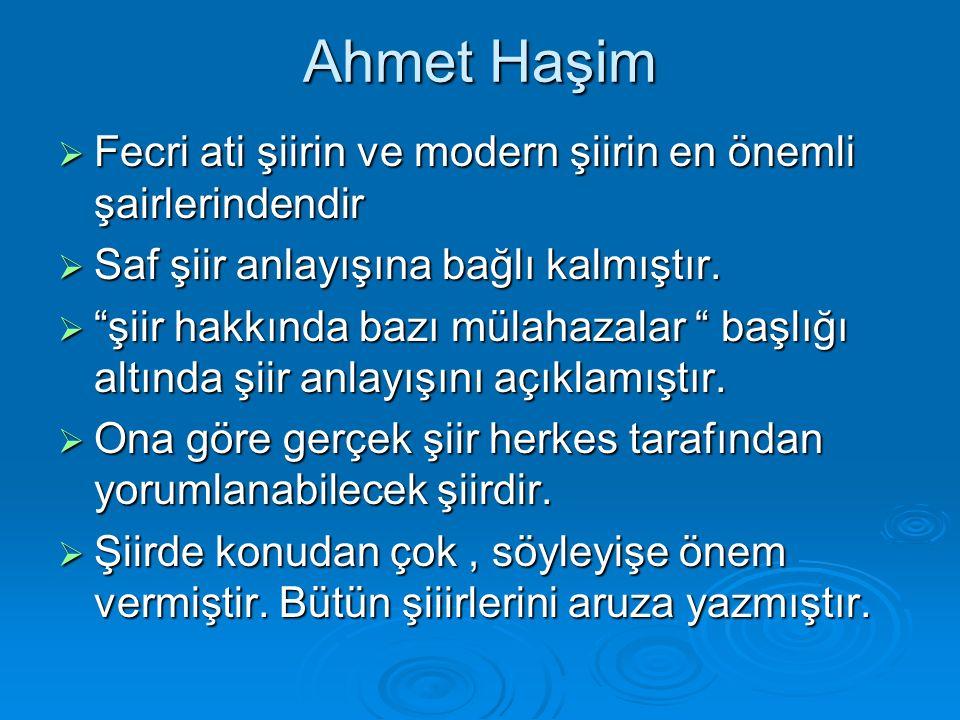 Ahmet Haşim  Fecri ati şiirin ve modern şiirin en önemli şairlerindendir  Saf şiir anlayışına bağlı kalmıştır.