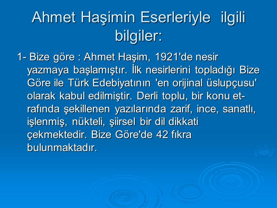 Ahmet Haşimin Eserleriyle ilgili bilgiler: 1- Bize göre : Ahmet Haşim, 1921 de nesir yazmaya başlamıştır.