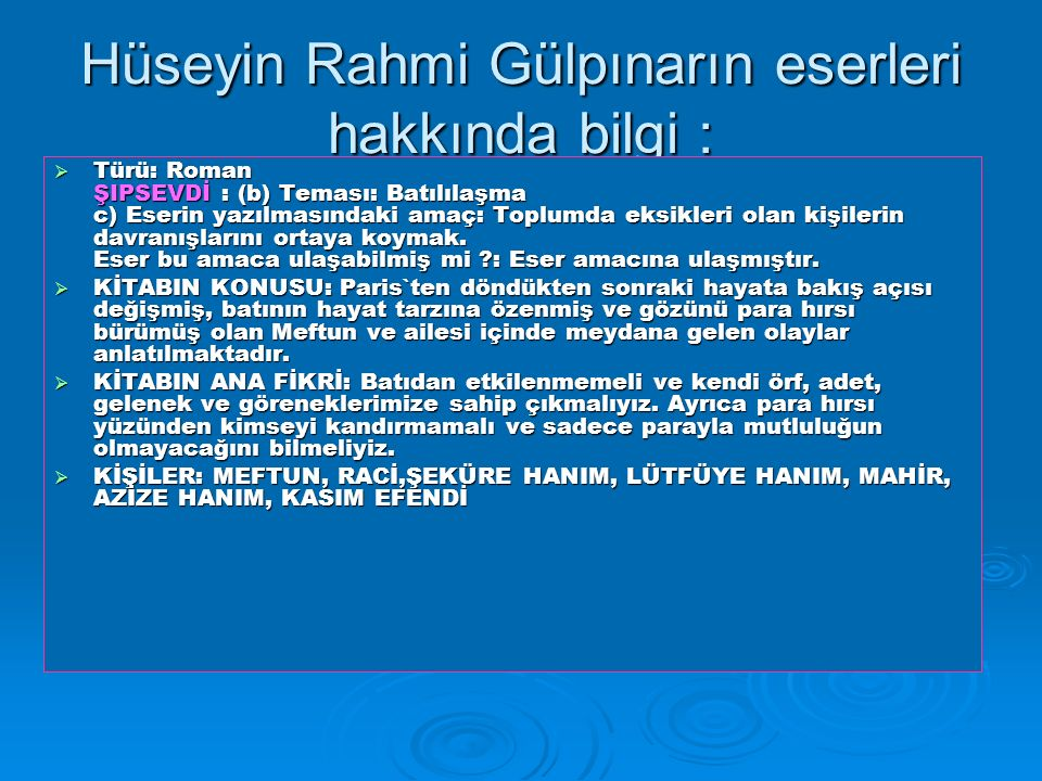 Hüseyin Rahmi Gülpınarın eserleri hakkında bilgi :  Türü: Roman ŞIPSEVDİ : (b) Teması: Batılılaşma c) Eserin yazılmasındaki amaç: Toplumda eksikleri olan kişilerin davranışlarını ortaya koymak.