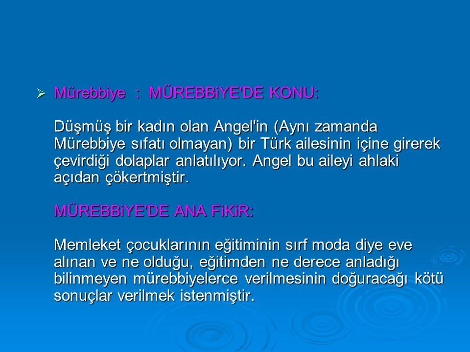  Mürebbiye : MÜREBBiYE DE KONU: Düşmüş bir kadın olan Angel in (Aynı zamanda Mürebbiye sıfatı olmayan) bir Türk ailesinin içine girerek çevirdiği dolaplar anlatılıyor.