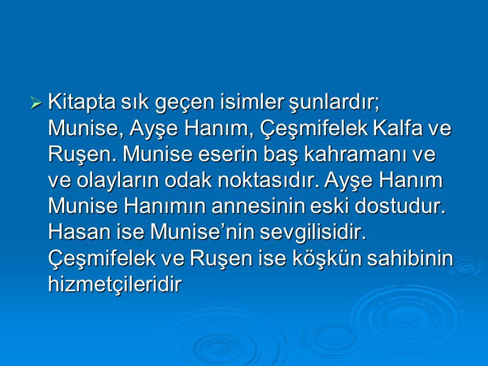  Kitapta sık geçen isimler şunlardır; Munise, Ayşe Hanım, Çeşmifelek Kalfa ve Ruşen.