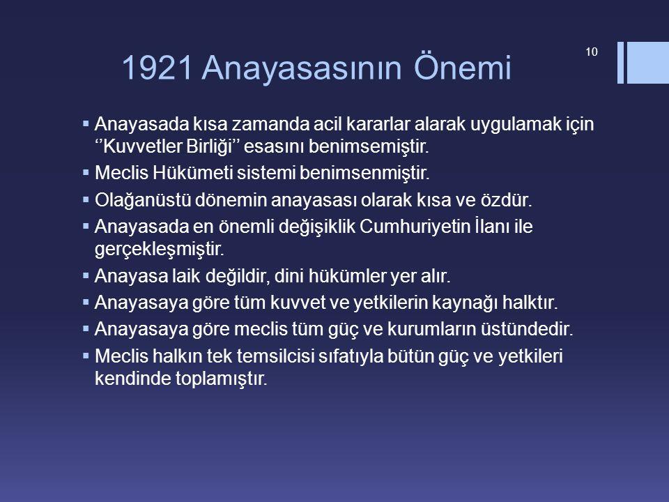 1921 Anayasasının Önemi  Anayasada kısa zamanda acil kararlar alarak uygulamak için ''Kuvvetler Birliği'' esasını benimsemiştir.  Meclis Hükümeti si