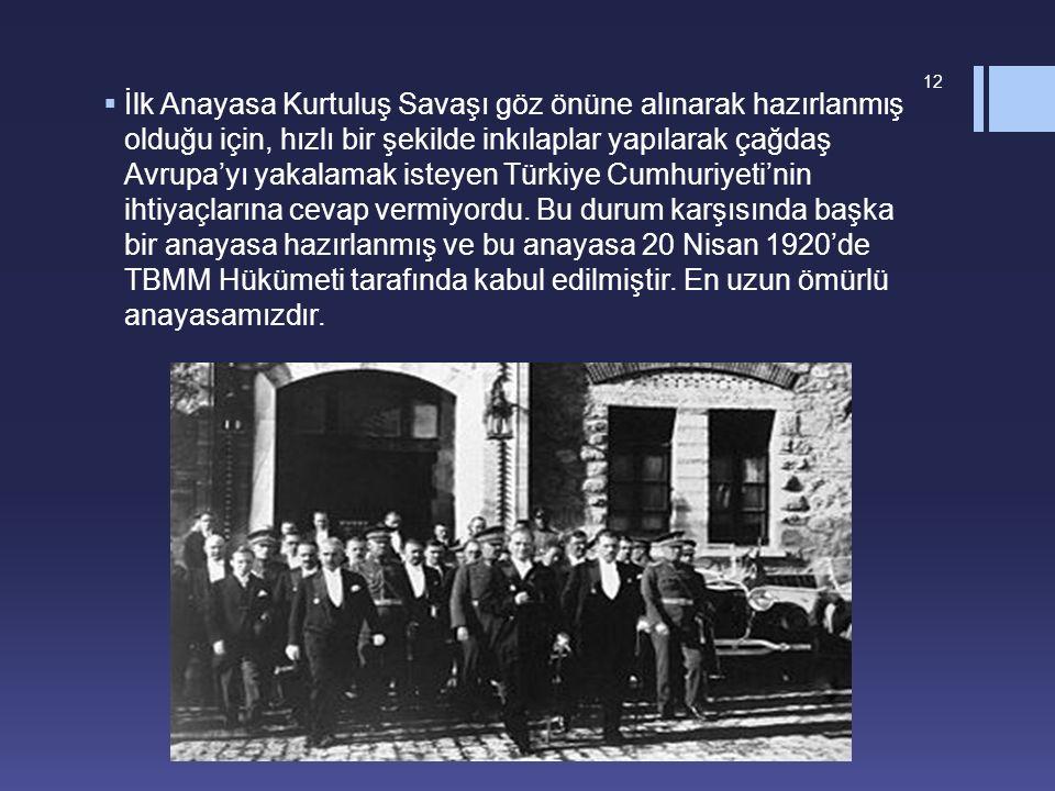  İlk Anayasa Kurtuluş Savaşı göz önüne alınarak hazırlanmış olduğu için, hızlı bir şekilde inkılaplar yapılarak çağdaş Avrupa'yı yakalamak isteyen Türkiye Cumhuriyeti'nin ihtiyaçlarına cevap vermiyordu.