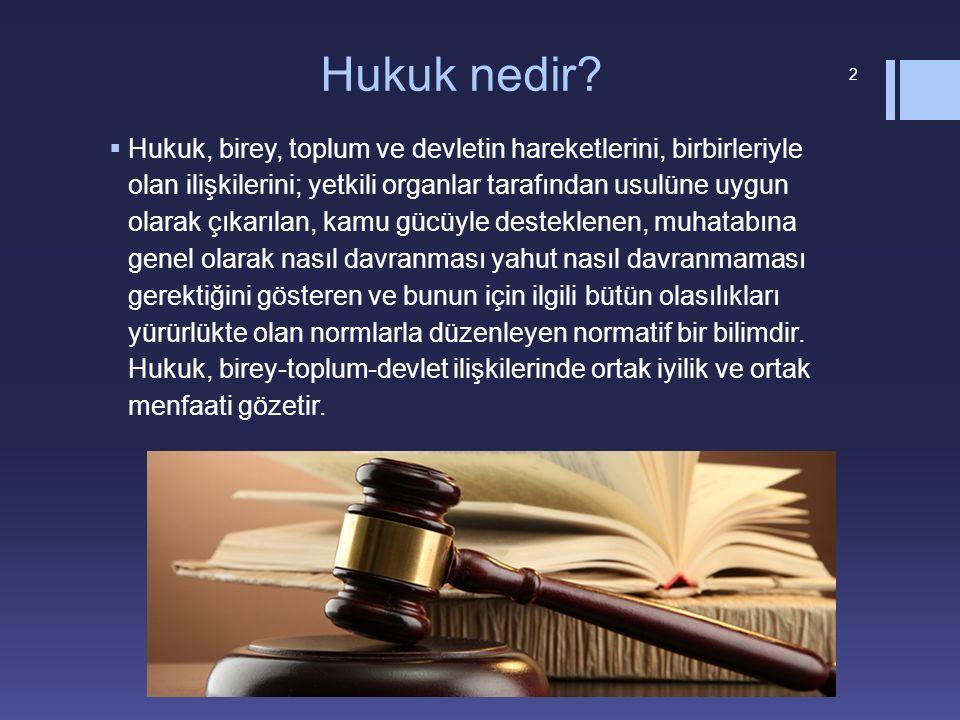 Hukuk nedir?  Hukuk, birey, toplum ve devletin hareketlerini, birbirleriyle olan ilişkilerini; yetkili organlar tarafından usulüne uygun olarak çıkar