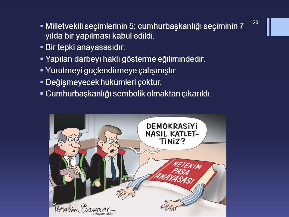  Milletvekili seçimlerinin 5; cumhurbaşkanlığı seçiminin 7 yılda bir yapılması kabul edildi.  Bir tepki anayasasıdır.  Yapılan darbeyi haklı göster